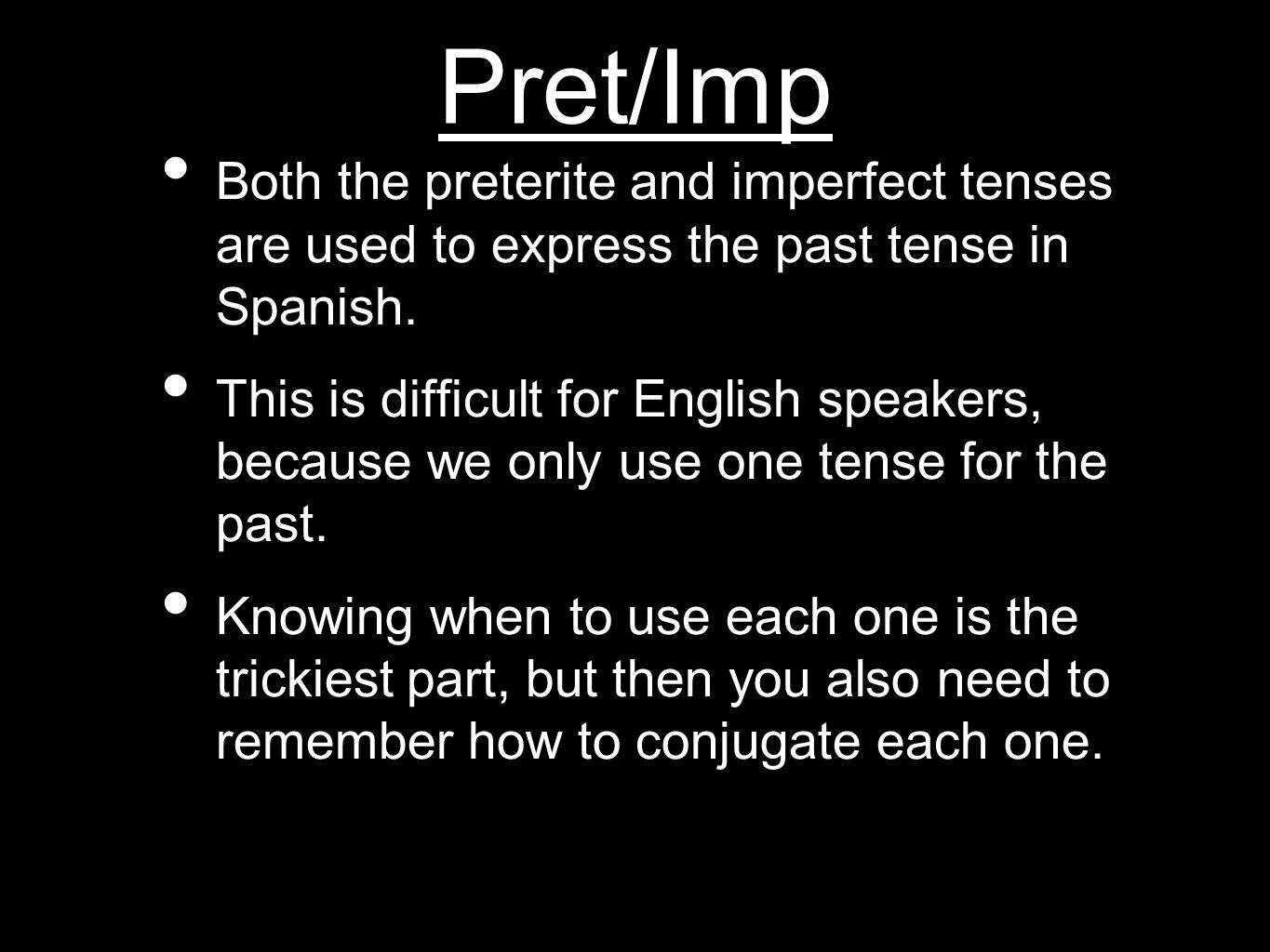 Pret/Imp Both the preterite and imperfect tenses are used to express the past tense in Spanish.