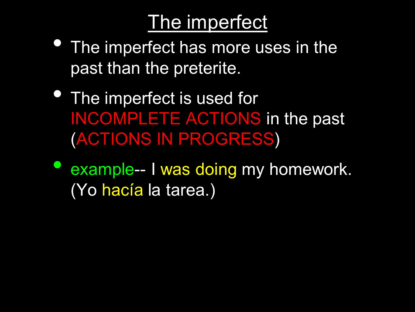 The imperfect The imperfect has more uses in the past than the preterite.