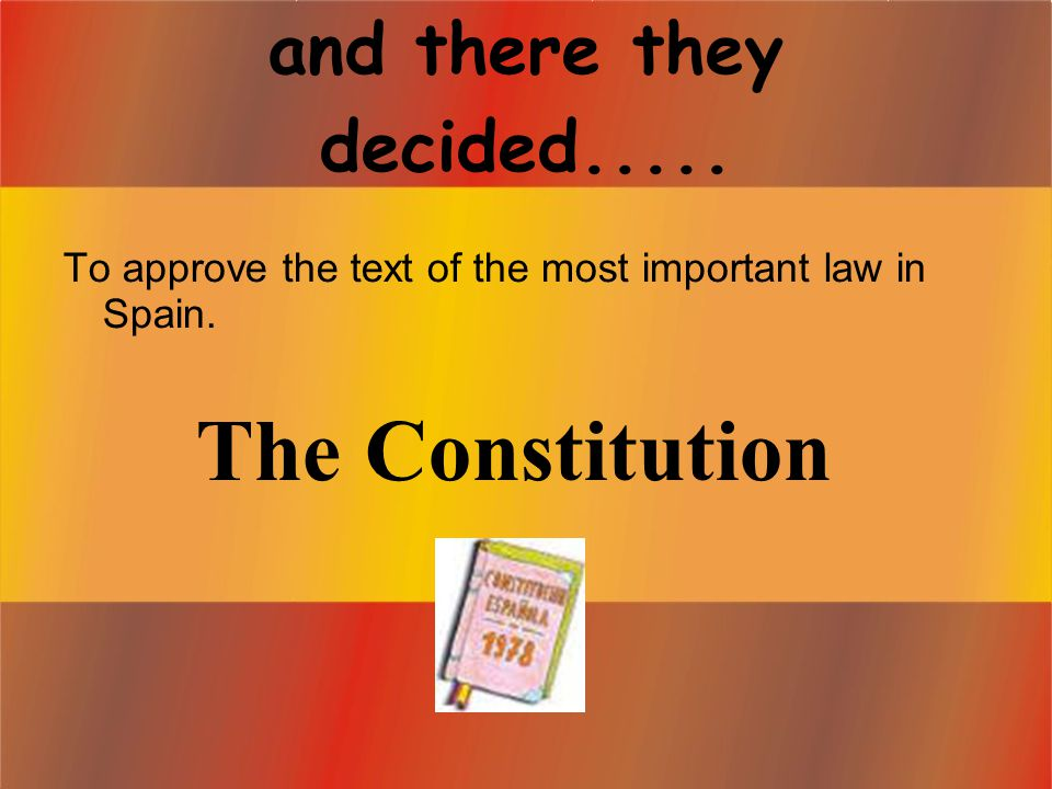 and there they decided..... To approve the text of the most important law in Spain.