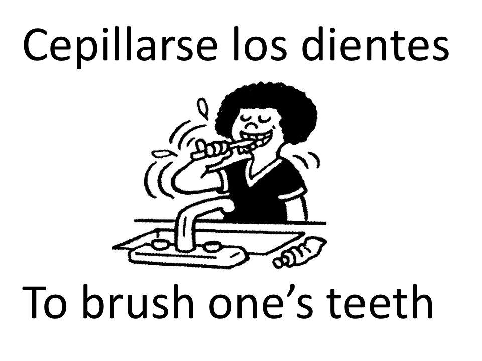 Cepillarse los dientes To brush one's teeth