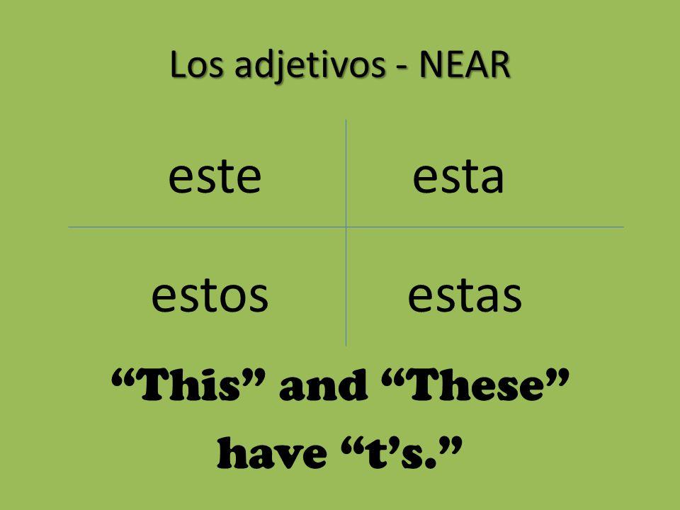 Los adjetivos - NEAR This and These have t's. estos esteesta estas