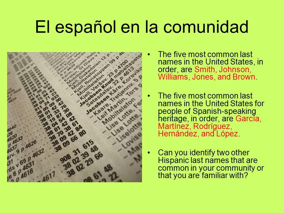El español en la comunidad The five most common last names in the United States, in order, are Smith, Johnson, Williams, Jones, and Brown.