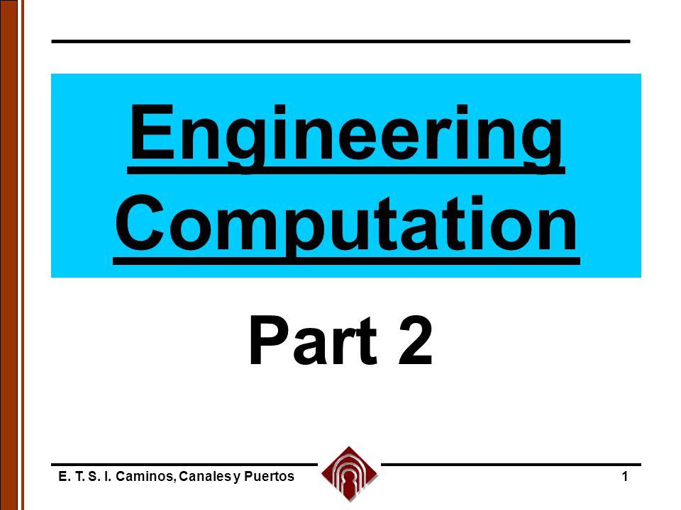 E. T. S. I. Caminos, Canales y Puertos1 Engineering Computation Part 2