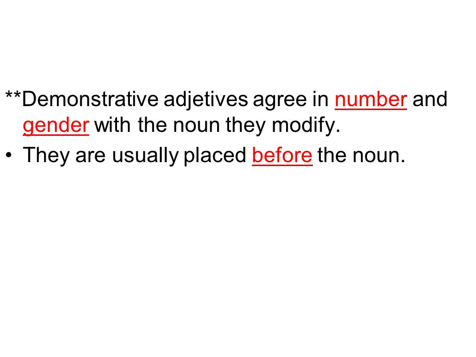 **Demonstrative adjetives agree in number and gender with the noun they modify.