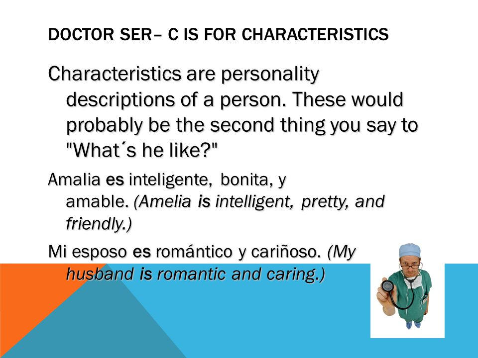 ESTAR IS THE PLACE TO BE – E IS FOR EMOTION How a person is feeling at a certain moment is described using estar.