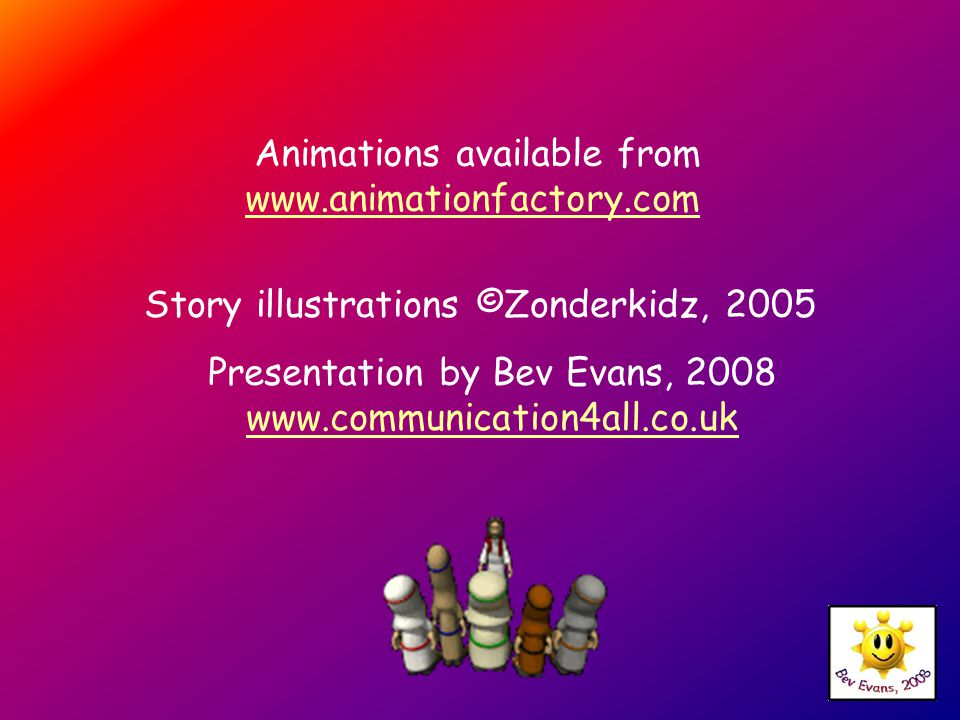 Animations available from www.animationfactory.com www.animationfactory.com Story illustrations ©Zonderkidz, 2005 Presentation by Bev Evans, 2008 www.