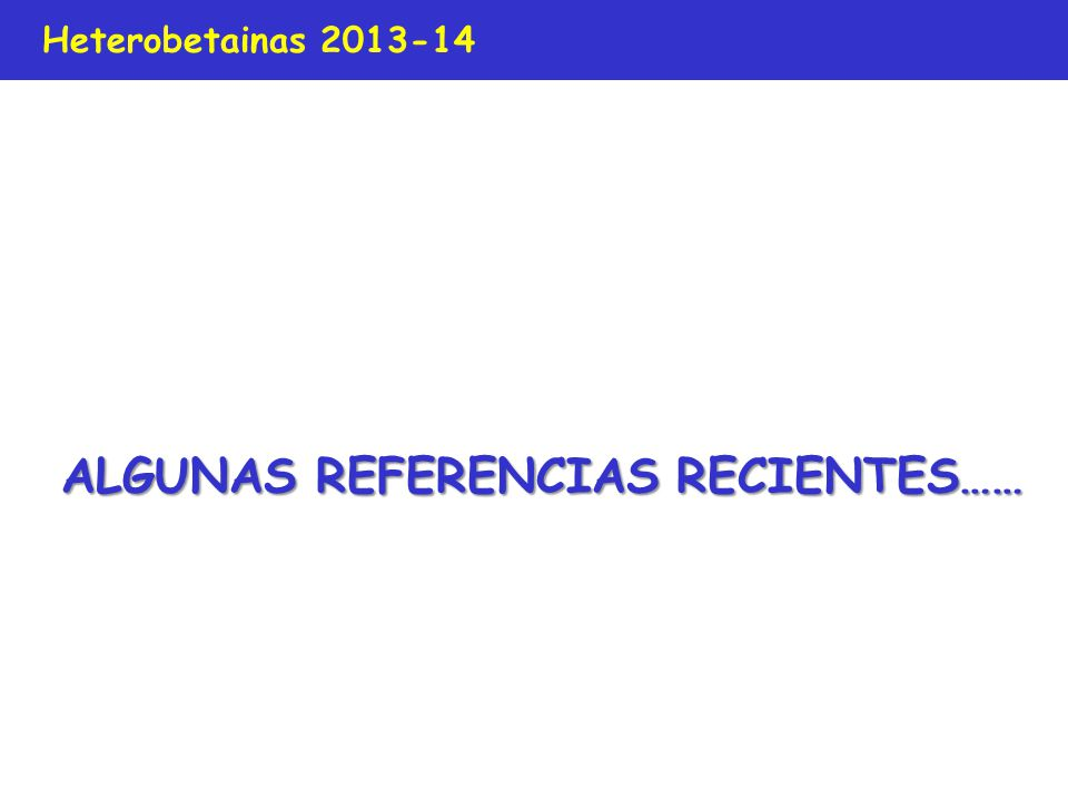 Heterobetainas 2013-14 ALGUNAS REFERENCIAS RECIENTES……