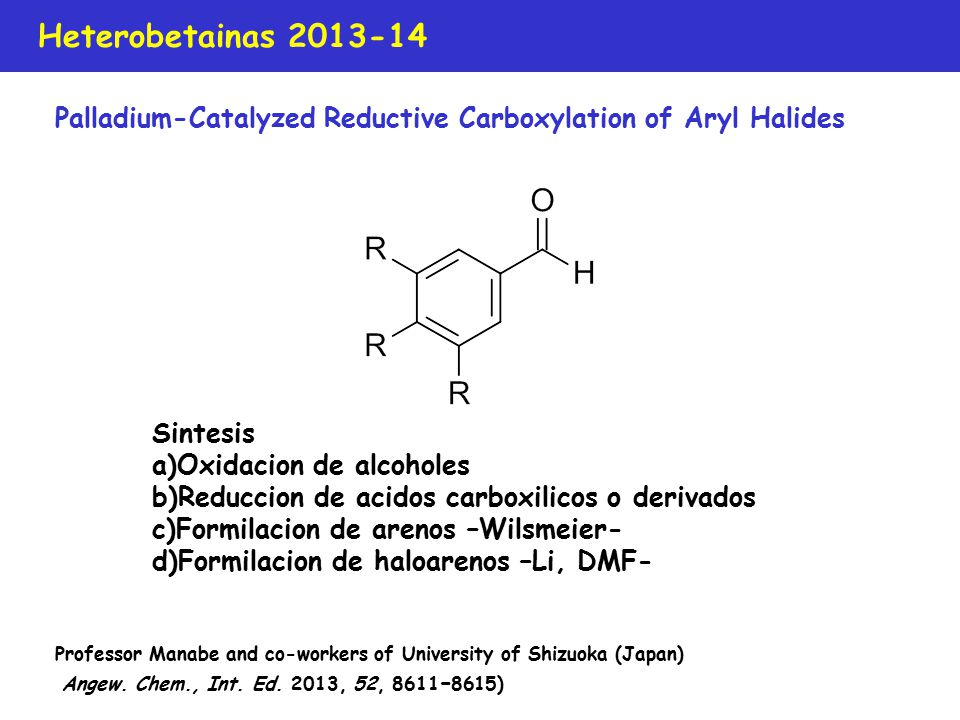 Heterobetainas 2013-14 Palladium-Catalyzed Reductive Carboxylation of Aryl Halides Professor Manabe and co-workers of University of Shizuoka (Japan) Angew.