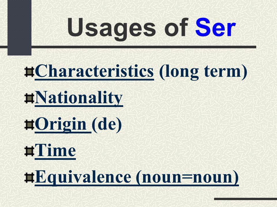 Examples of Usages Characteristics- Yo soy alto.Nationality- Tú eres mexicano.