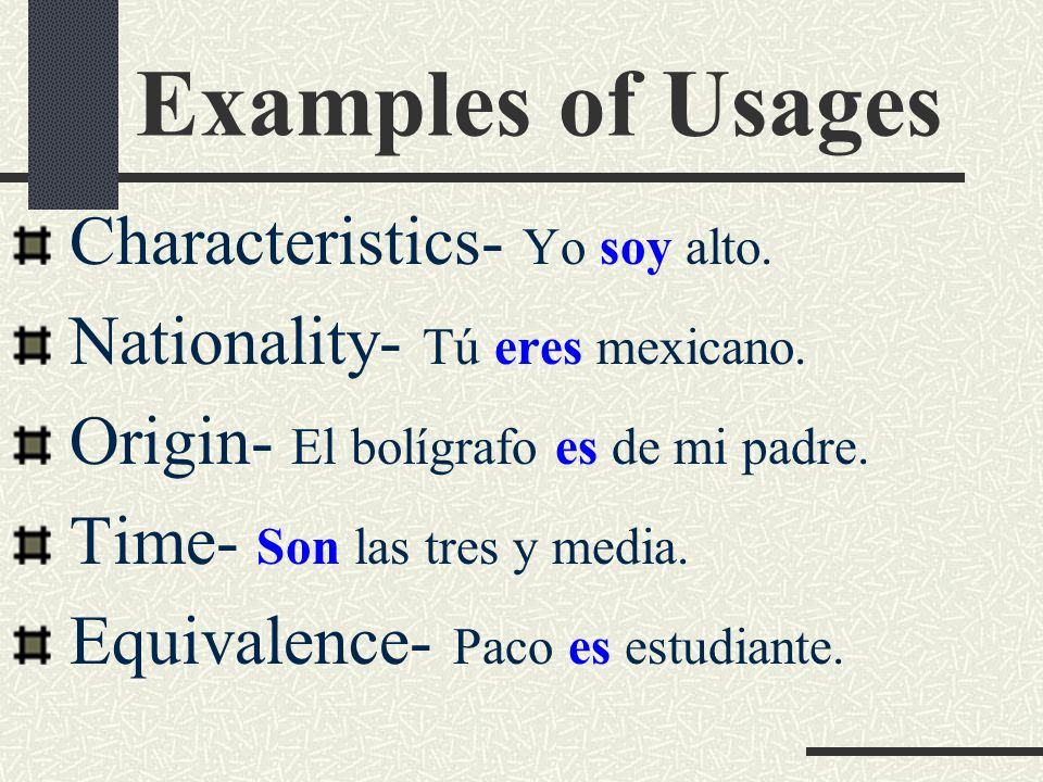 Examples of Usages Characteristics- Yo soy alto. Nationality- Tú eres mexicano.
