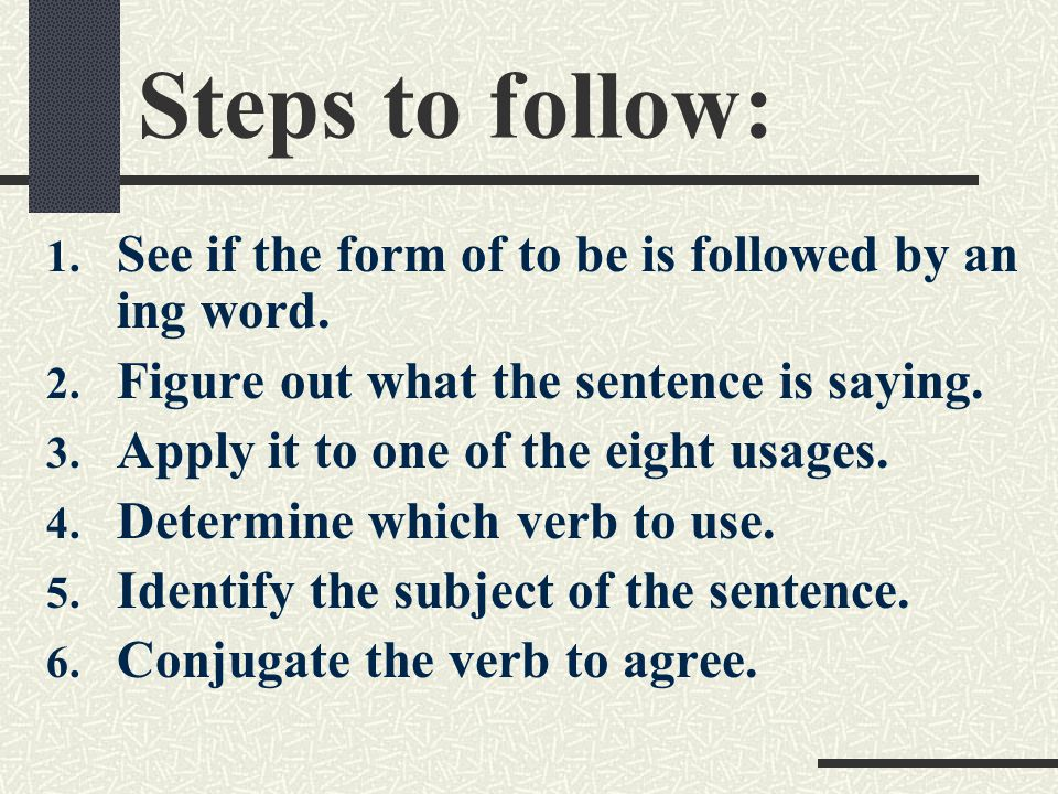 Steps to follow: 1. See if the form of to be is followed by an ing word.