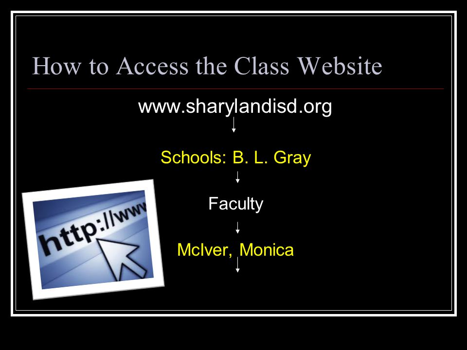 How to Access the Class Website www.sharylandisd.org Schools: B. L. Gray Faculty McIver, Monica