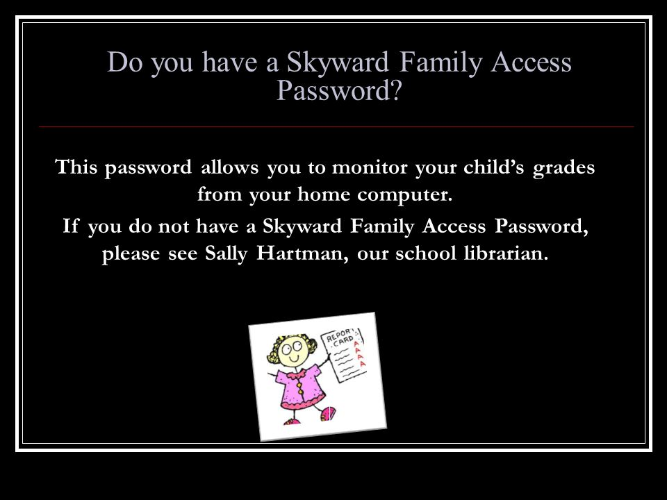 Do you have a Skyward Family Access Password.