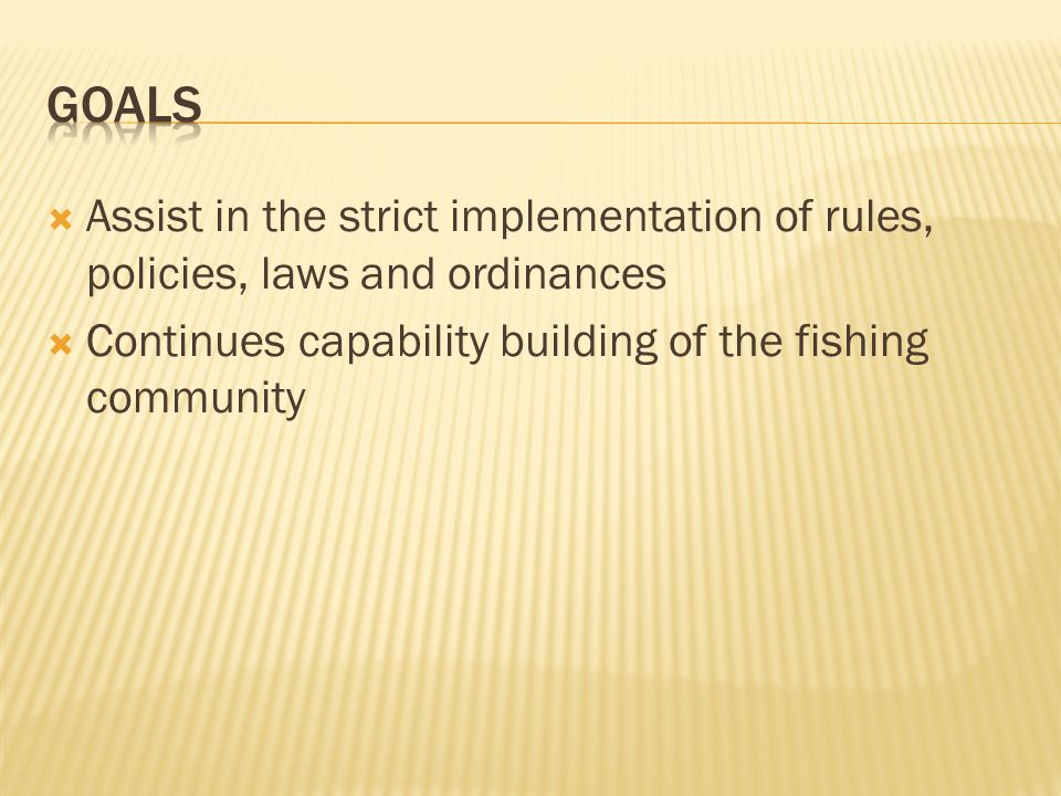  Assist in the strict implementation of rules, policies, laws and ordinances  Continues capability building of the fishing community