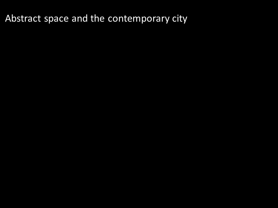 Abstract space and the contemporary city