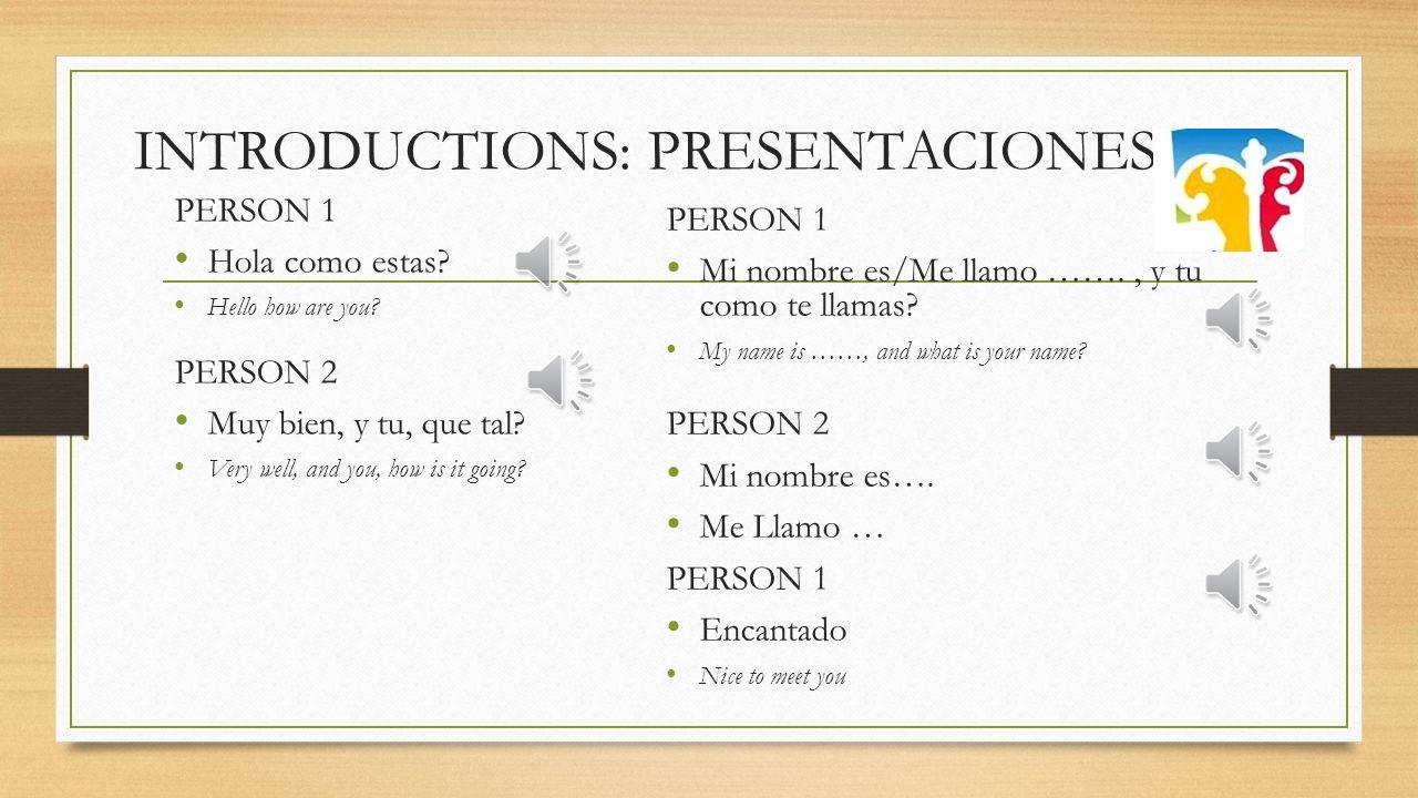 INTRODUCTIONS: PRESENTACIONES PERSON 1 Hola como estas.