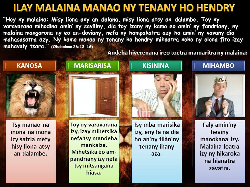 Hoy ny malaina: Misy liona any an-dalana, misy liona atsy an-dalambe.