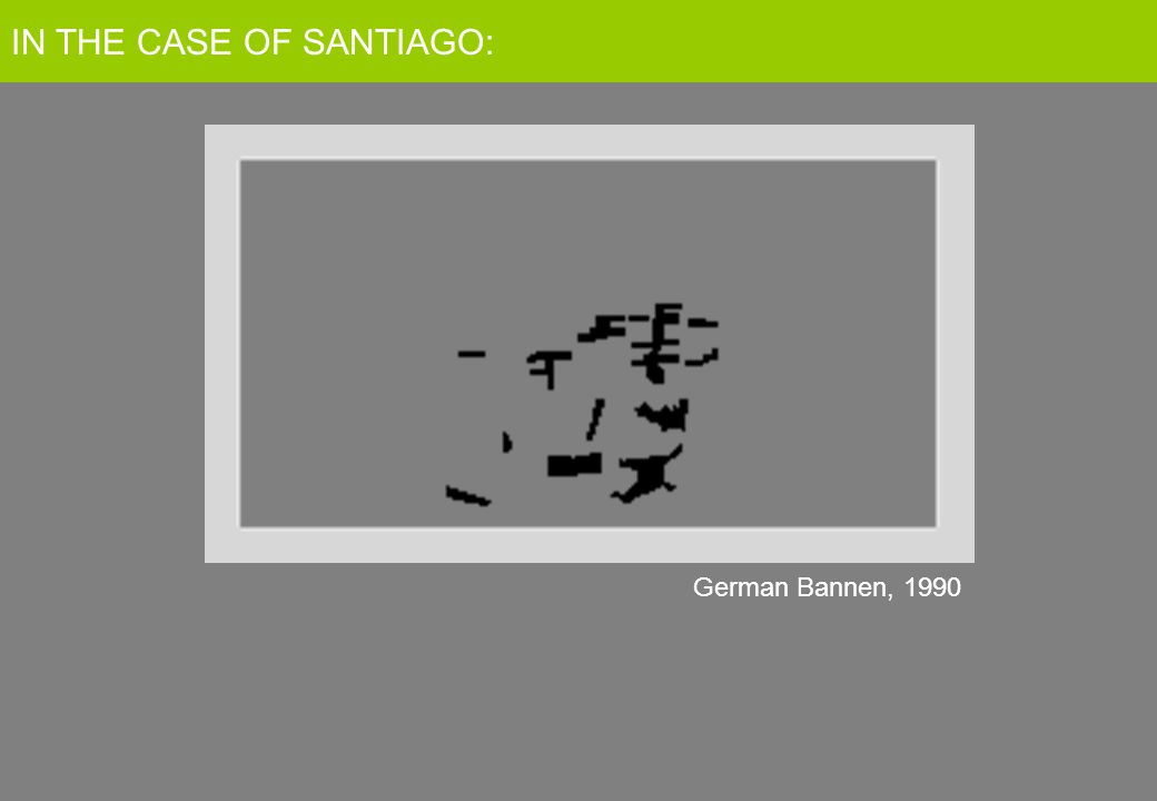 German Bannen, 1990 IN THE CASE OF SANTIAGO: