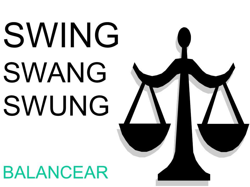 SWING SWANG SWUNG BALANCEAR
