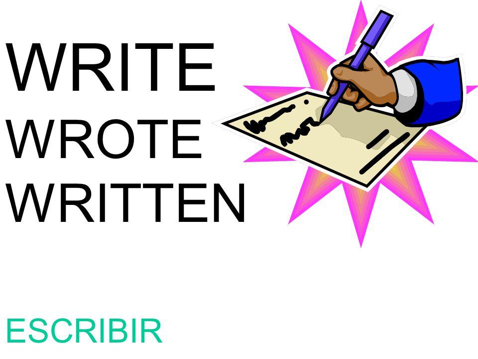 WRITE WROTE WRITTEN ESCRIBIR