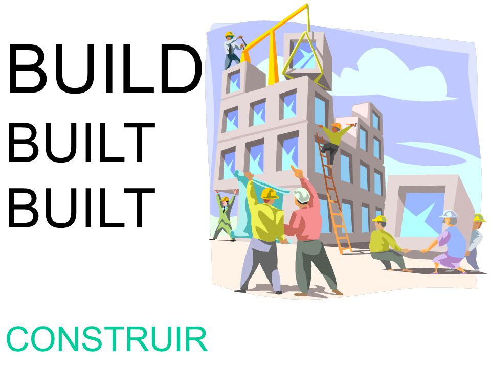 BUILD BUILT CONSTRUIR