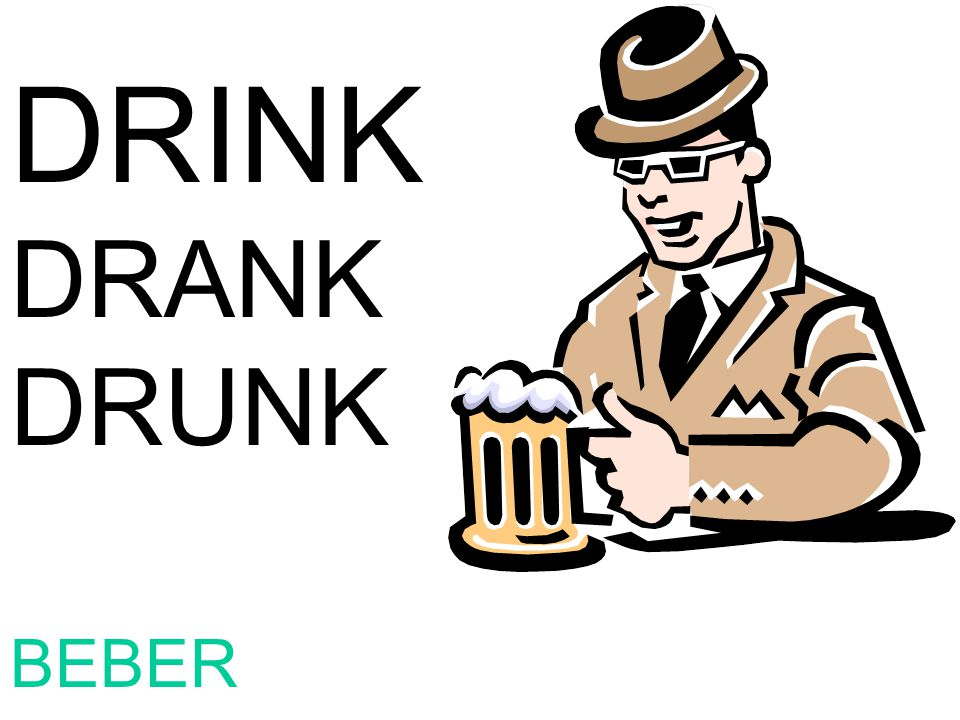 DRINK DRANK DRUNK BEBER