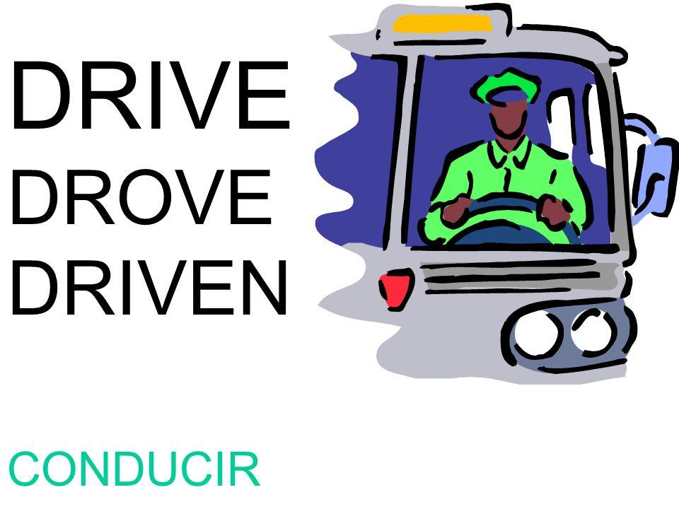 DRIVE DROVE DRIVEN CONDUCIR