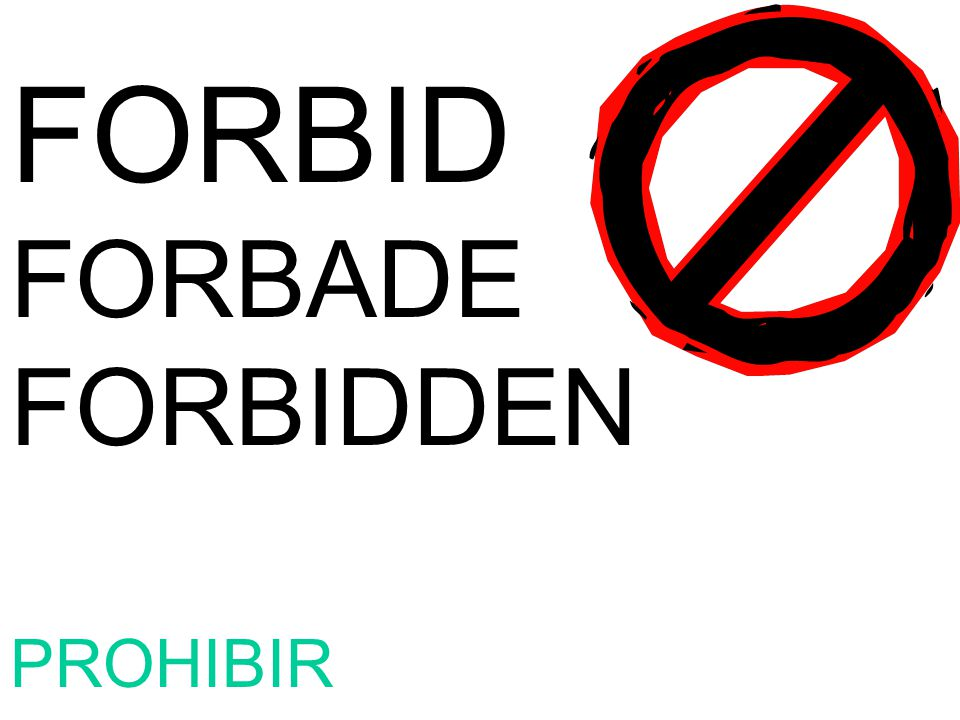 FORBID FORBADE FORBIDDEN PROHIBIR