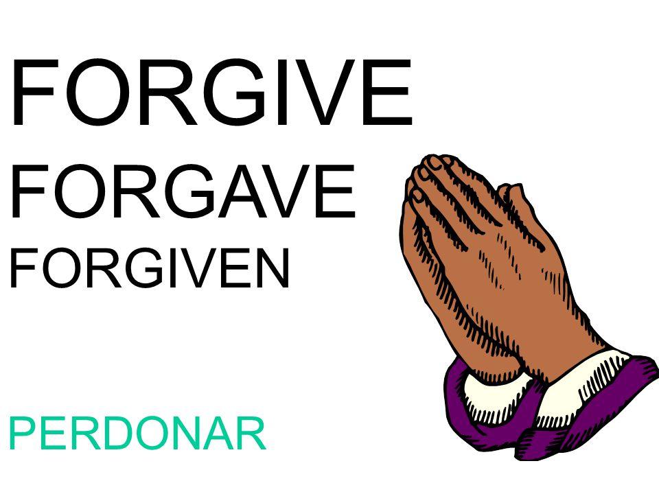 FORGIVE FORGAVE FORGIVEN PERDONAR