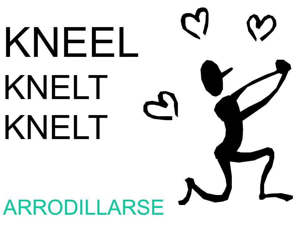KNEEL KNELT ARRODILLARSE