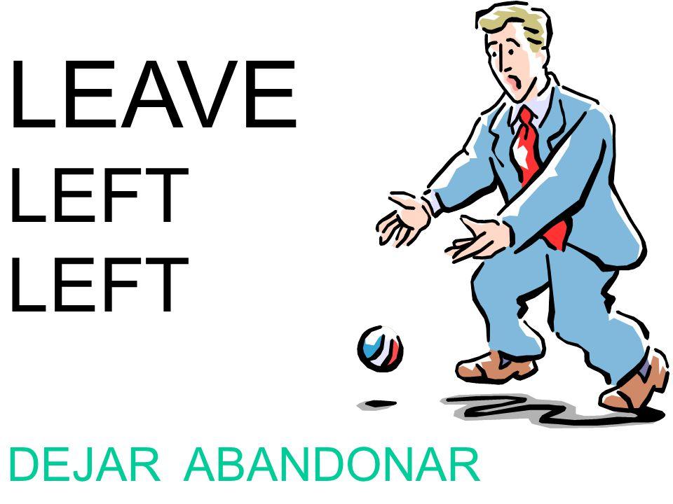 LEAVE LEFT DEJAR ABANDONAR