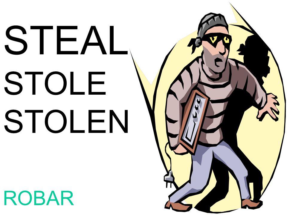 STEAL STOLE STOLEN ROBAR