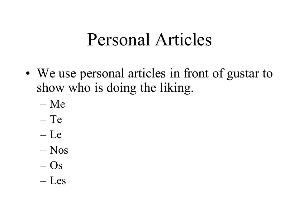 Personal Articles We use personal articles in front of gustar to show who is doing the liking.