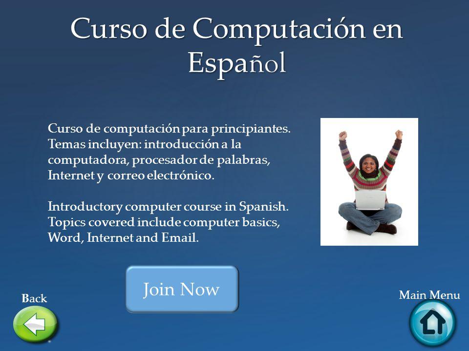 Curso de Computación en Espa ñol Back Main Menu Curso de computación para principiantes. Temas incluyen: introducción a la computadora, procesador de