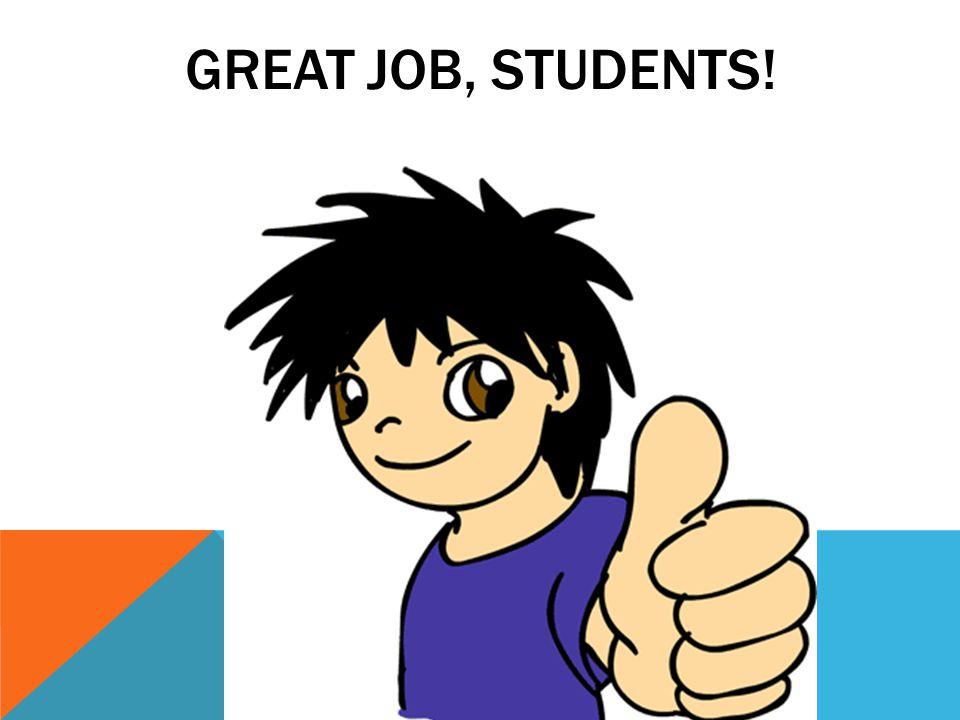 GREAT JOB, STUDENTS!