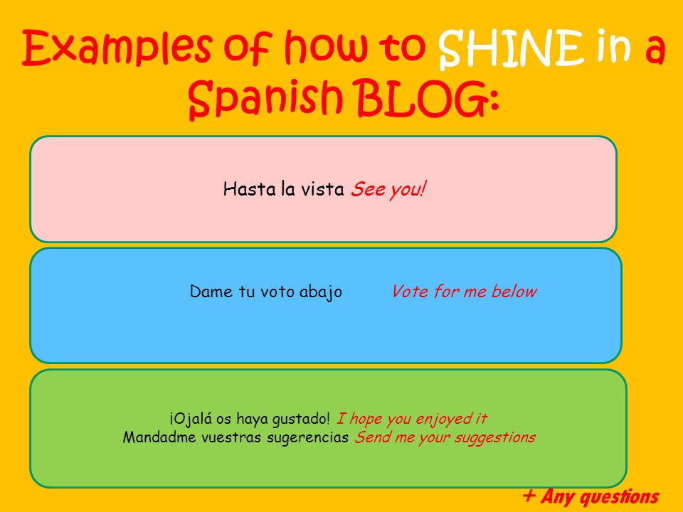 Examples of how to SHINE in a Spanish BLOG: Hasta la vista See you.