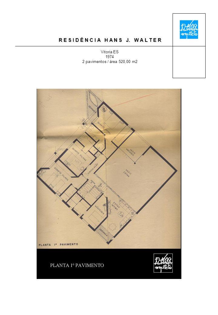 R E S I D Ê N C I A H A N S J. W A L T E R Vitoria ES 1974 2 pavimentos / área 520,00 m2