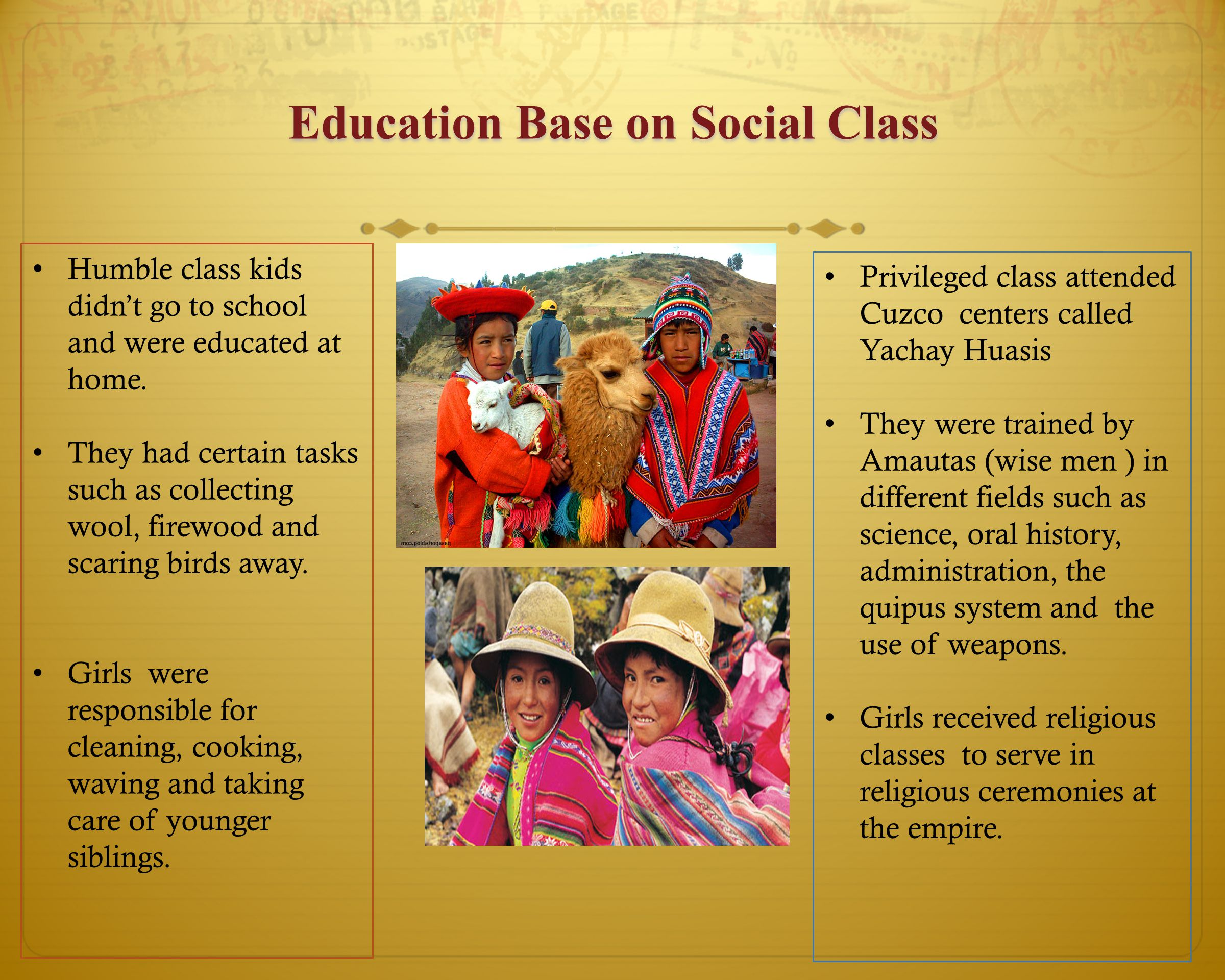 Education Base on Social Class Humble class kids didn't go to school and were educated at home.