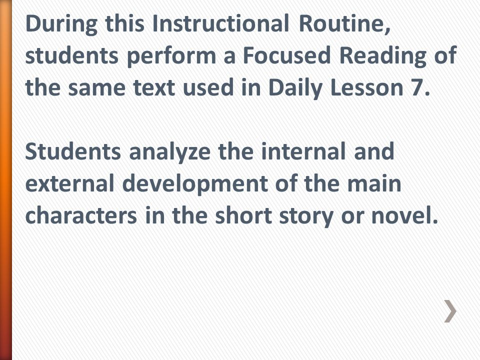 During this Instructional Routine, students perform a Focused Reading of the same text used in Daily Lesson 7. Students analyze the internal and exter