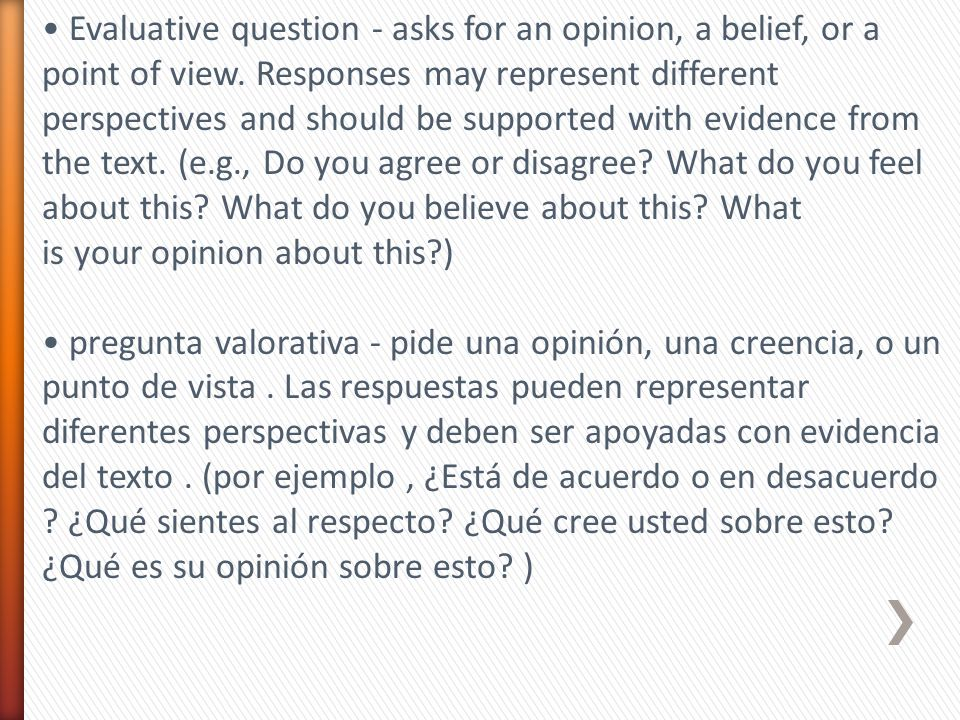Evaluative question - asks for an opinion, a belief, or a point of view. Responses may represent different perspectives and should be supported with e
