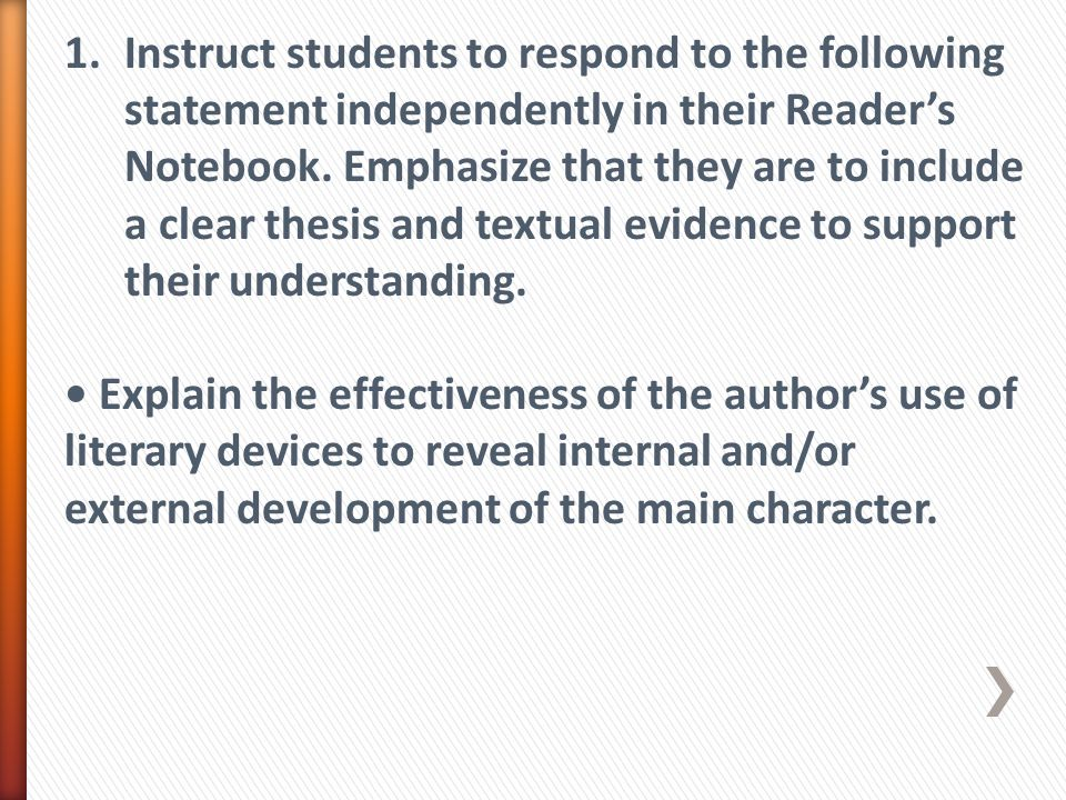 1.Instruct students to respond to the following statement independently in their Reader's Notebook. Emphasize that they are to include a clear thesis