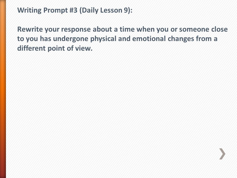 Writing Prompt #3 (Daily Lesson 9): Rewrite your response about a time when you or someone close to you has undergone physical and emotional changes f