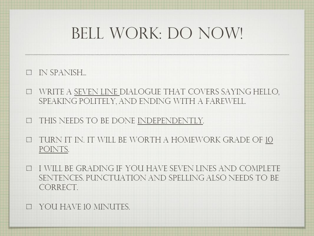 bell work: do now! How would you start, continue, and end a short conversation in spanish?