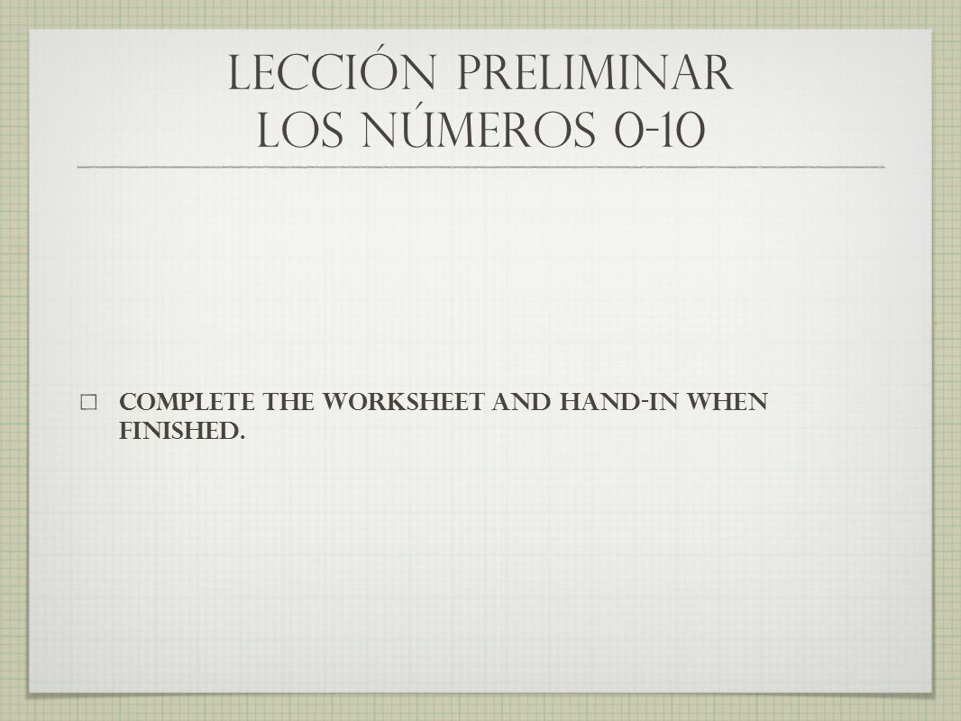 lección preliminar los números 0-10 Complete the worksheet and hand-in when finished.