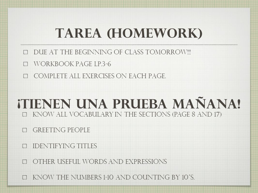 tarea (homework) due at the beginning of class tomorrow!!.