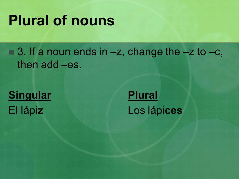 Plural of nouns 3. If a noun ends in –z, change the –z to –c, then add –es.