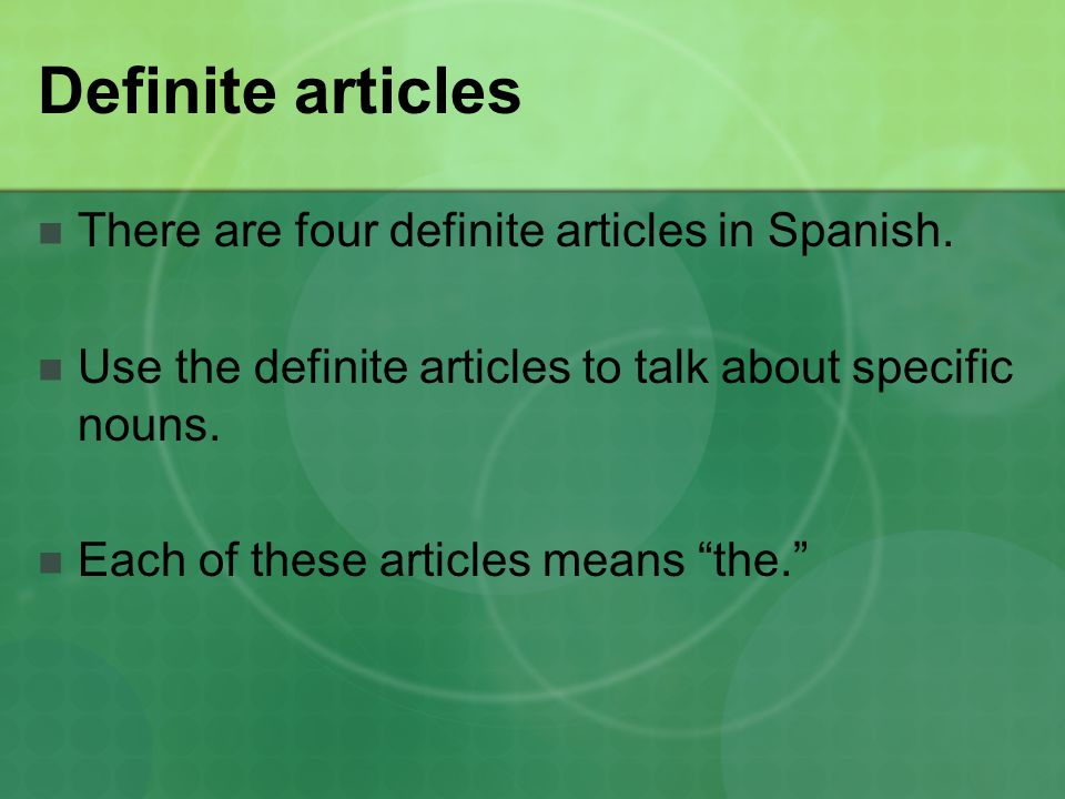 Definite articles There are four definite articles in Spanish.