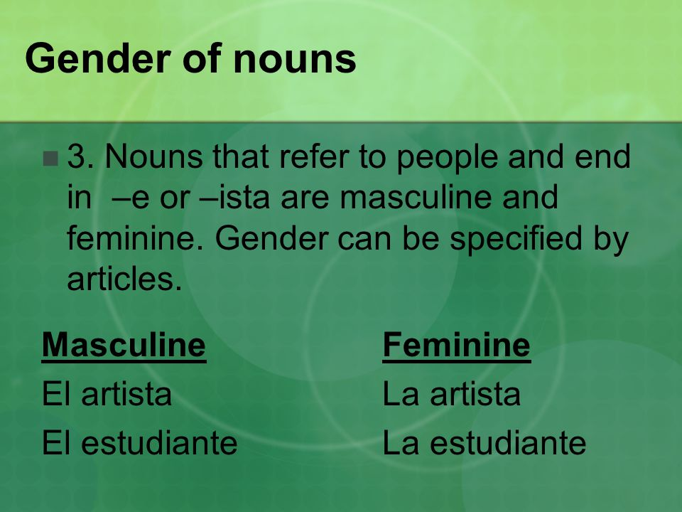 Gender of nouns 3. Nouns that refer to people and end in –e or –ista are masculine and feminine.