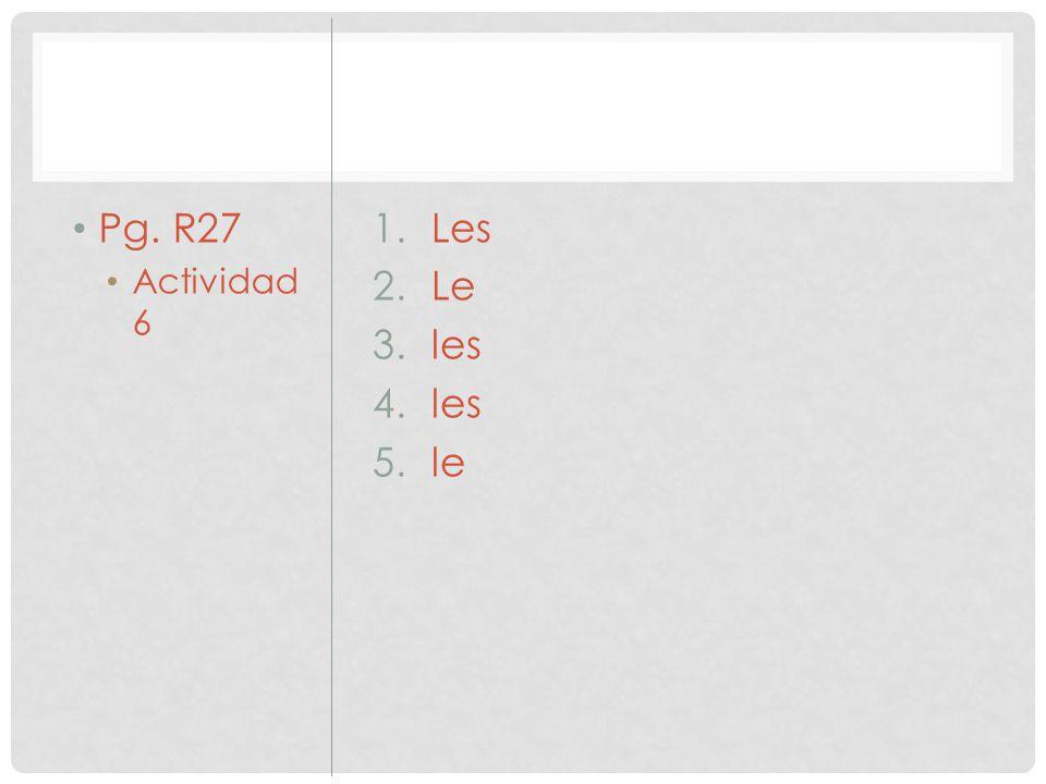 Pg. R27 Actividad 6 1.Les 2.Le 3.les 4.les 5.le