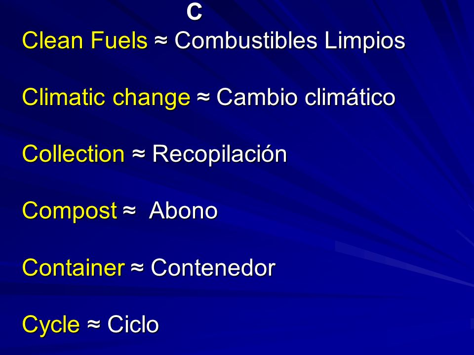 C Clean Fuels ≈ Combustibles Limpios Climatic change ≈ Cambio climático Collection ≈ Recopilación Compost ≈ Abono Container ≈ Contenedor Cycle ≈ Ciclo